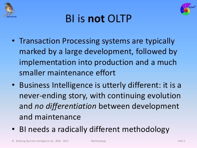 BI is not OLTP • Transaction Processing systems are typically marked by a large development, followed by implementation in...