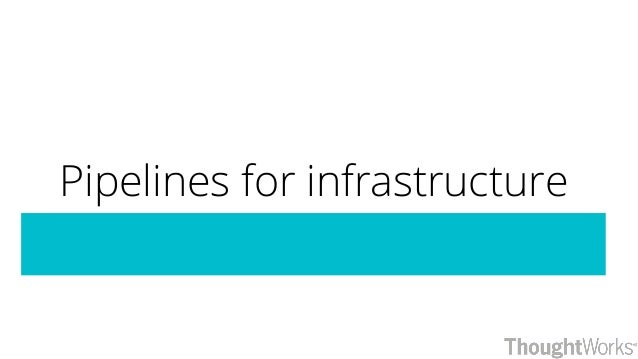 Pipelines for infrastructure
