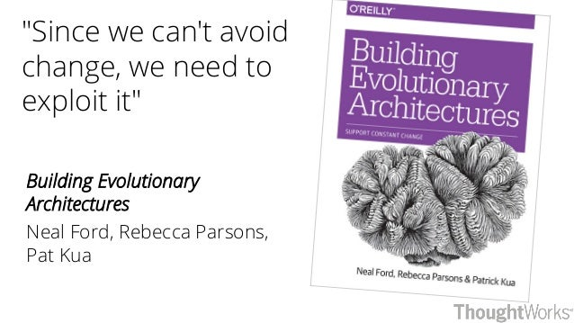 """""""Since we can't avoid change, we need to exploit it"""" Building Evolutionary Architectures Neal Ford, Rebecca Parsons, Pat K..."""