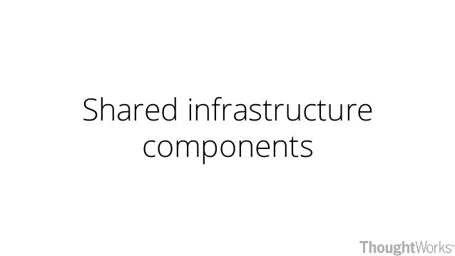 Shared infrastructure components