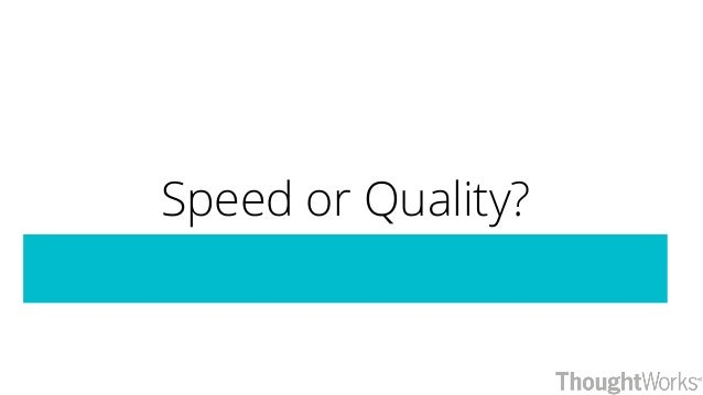 Speed or Quality?