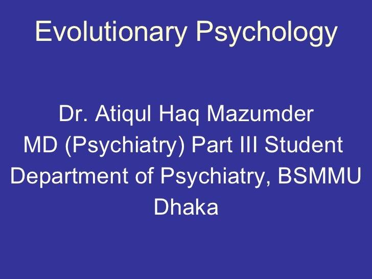 Evolutionary Psychology Dr. Atiqul Haq Mazumder MD (Psychiatry) Part III Student  Department of Psychiatry, BSMMU Dhaka