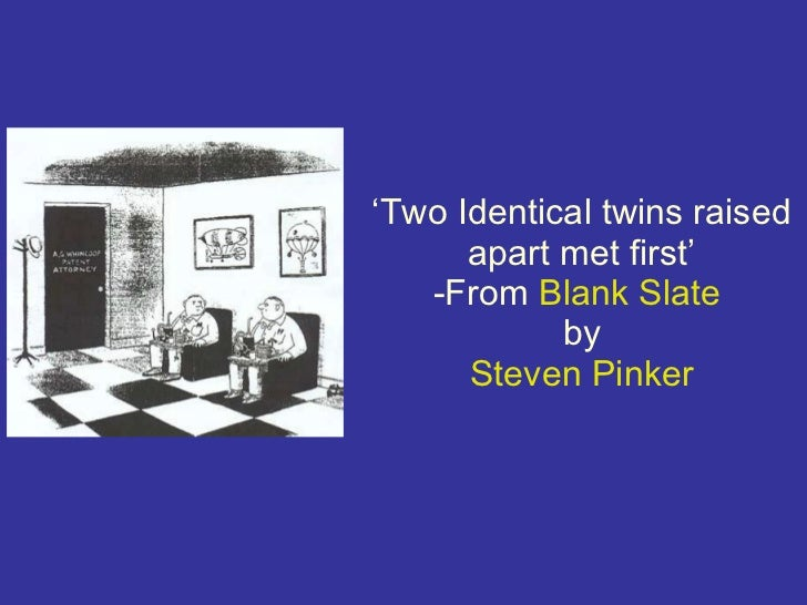 blank slate theory His theory, largely derived from his experience as a psychotherapist, is that  interactions between parents and children, especially abusive or.