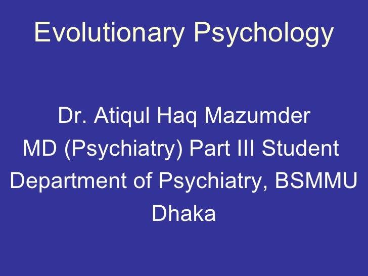 Evolutionary Psychology    Dr. Atiqul Haq Mazumder MD (Psychiatry) Part III StudentDepartment of Psychiatry, BSMMU        ...