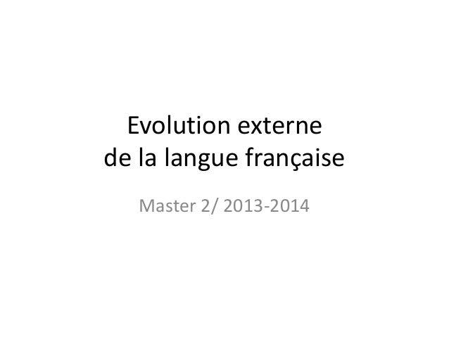 Evolution externe de la langue française Master 2/ 2013-2014