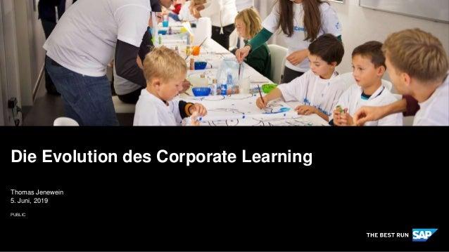 PUBLIC Thomas Jenewein 5. Juni, 2019 Die Evolution des Corporate Learning