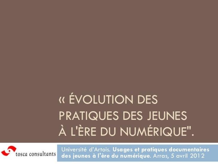 """« ÉVOLUTION DESPRATIQUES DES JEUNESÀ LÈRE DU NUMÉRIQUE"""".Université d'Artois. Usages et pratiques documentairesdes jeunes à..."""