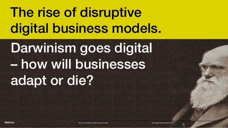 The rise of disruptivedigital business models. Darwinism goes digital– how will businessesadapt or die?          The rise ...