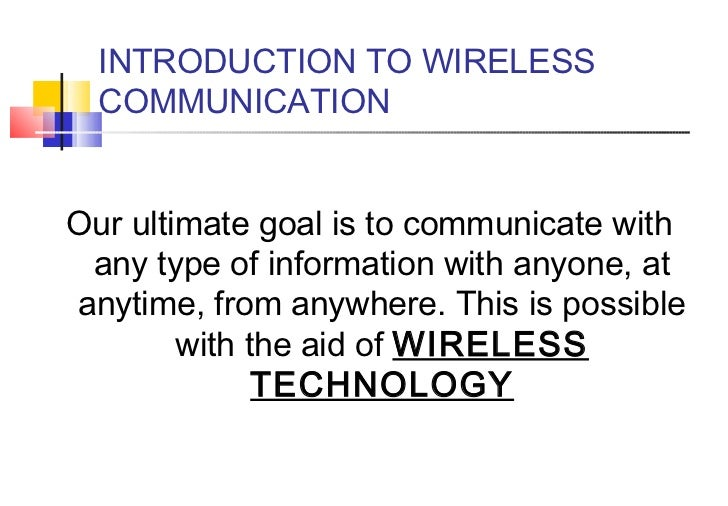 INTRODUCTION TO WIRELESS  COMMUNICATIONOur ultimate goal is to communicate with any type of information with anyone, atany...
