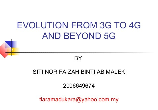 EVOLUTION FROM 3G TO 4G    AND BEYOND 5G               BY  SITI NOR FAIZAH BINTI AB MALEK           2006649674    tiaramad...