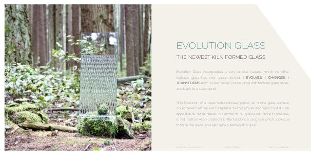 EVOLUTION GLASS THE NEWEST KILN FORMED GLASS Evolution Glass incorporates a very unique feature, which no other textured g...
