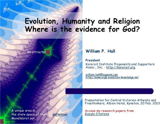 Evolution, Humanity and Religion        Where is the evidence for God?          An attractor                William P. Hal...