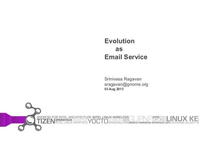 Evolution as Email Service Srinivasa Ragavan sragavan@gnome.org 03 Aug 2013