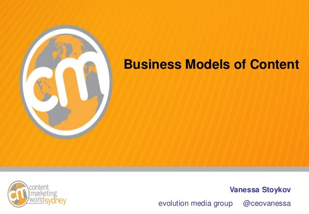 Business Models of Content                         Vanessa Stoykov     evolution media group   @ceovanessa