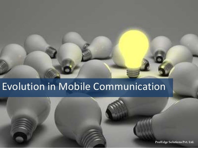 Evolution in Mobile CommunicationProprietary & Confidential. © ProfEdge Solutions Pvt. Ltd.