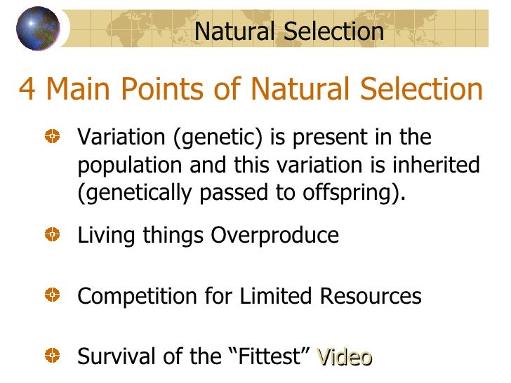 darwins theory of natural selection These are the basic tenets of evolution by natural selection as defined by darwin the following is a quote from darwin variation is a feature of natural populations and every population produces more progeny than its environment can manage.