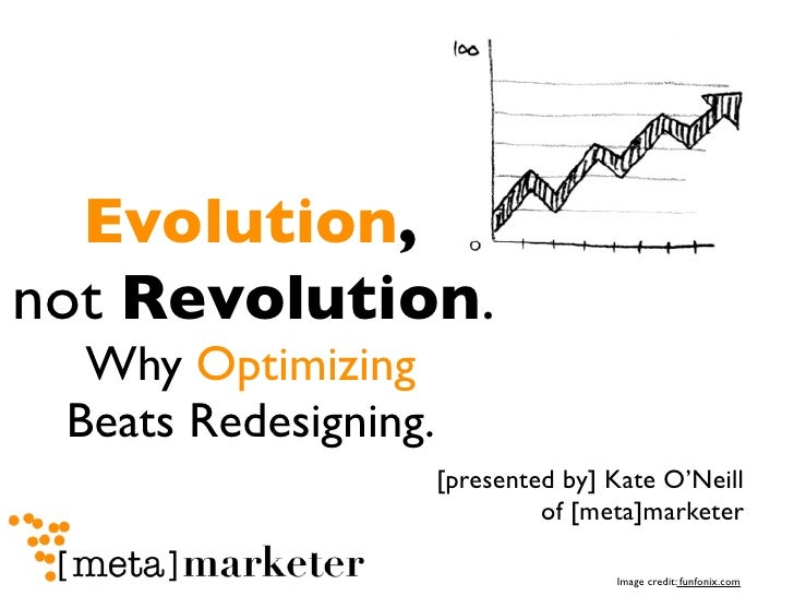 Evolution, not Revolution.   Why Optimizing  Beats Redesigning.                       [presented by] Kate O'Neill         ...