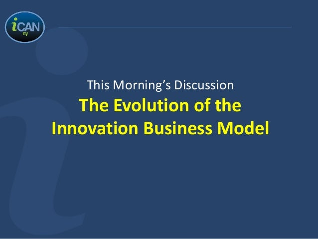 This Morning's DiscussionThe Evolution of theInnovation Business Model