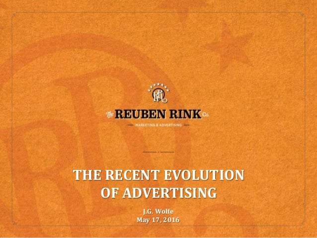 THE RECENT EVOLUTION OF ADVERTISING J.G. Wolfe May 17, 2016