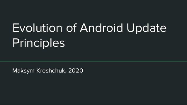 Evolution of Android Update Principles Maksym Kreshchuk, 2020