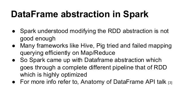 DataFrame abstraction in Spark ● Spark understood modifying the RDD abstraction is not good enough ● Many frameworks like ...