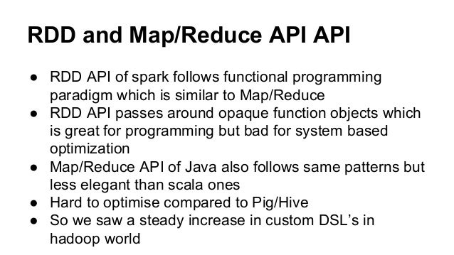 RDD and Map/Reduce API API ● RDD API of spark follows functional programming paradigm which is similar to Map/Reduce ● RDD...