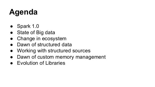 Agenda ● Spark 1.0 ● State of Big data ● Change in ecosystem ● Dawn of structured data ● Working with structured sources ●...