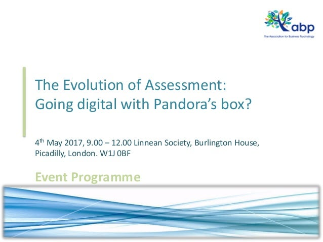 The Evolution of Assessment: Going digital with Pandora's box? 4th May 2017, 9.00 – 12.00 Linnean Society, Burlington Hous...