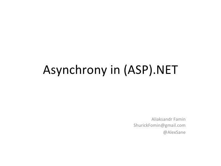 Asynchrony in (ASP).NET Aliaksandr Famin [email_address] @AlexSane