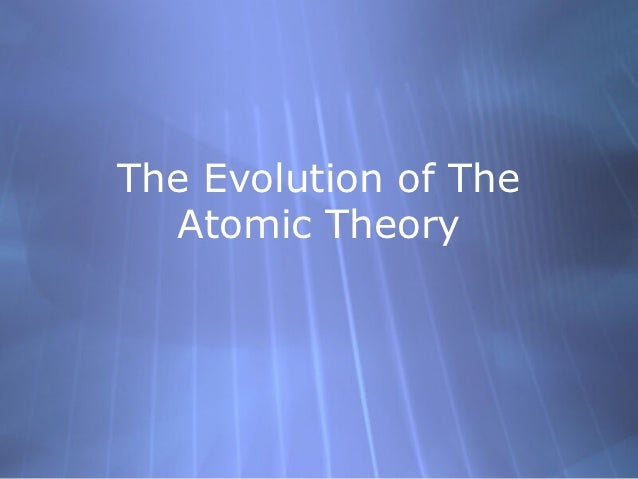 The Evolution of The  Atomic Theory