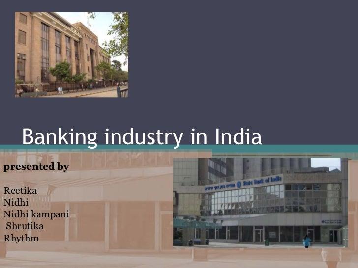 Banking industry in Indiapresented byReetikaNidhiNidhi kampaniShrutikaRhythm