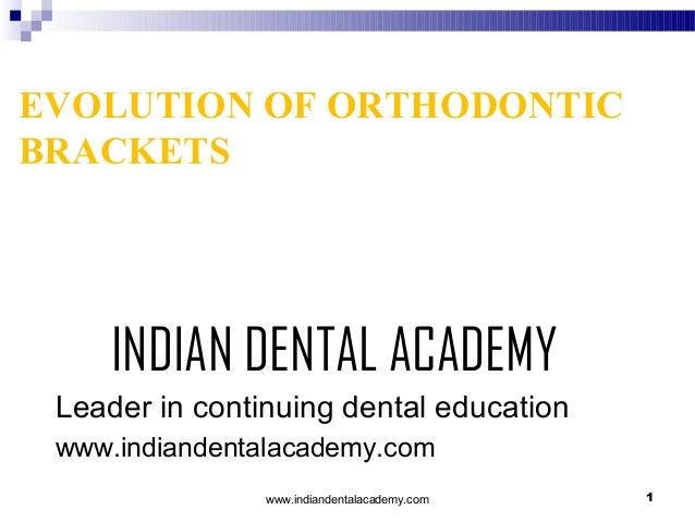 EVOLUTION OF ORTHODONTIC BRACKETS  INDIAN DENTAL ACADEMY Leader in continuing dental education www.indiandentalacademy.com...