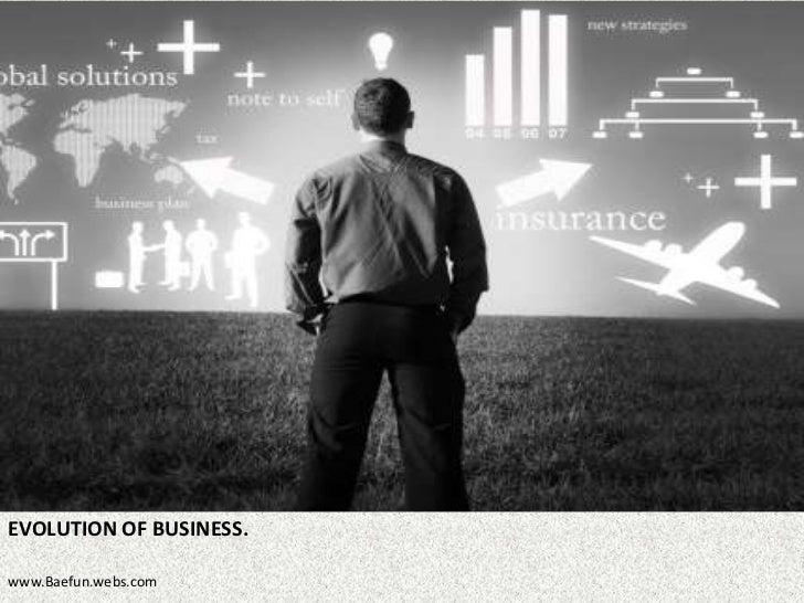 EVOLUTION OF BUSINESS.www.Baefun.webs.com