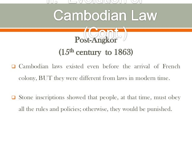 Post-Angkor                    (15th century to 1863)   Cambodian laws existed even before the arrival of French    colon...