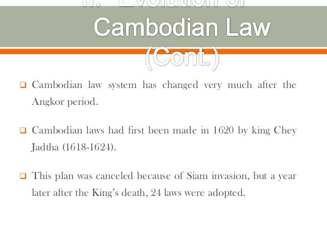    Cambodian law system has changed very much after the    Angkor period.   Cambodian laws had first been made in 1620 b...