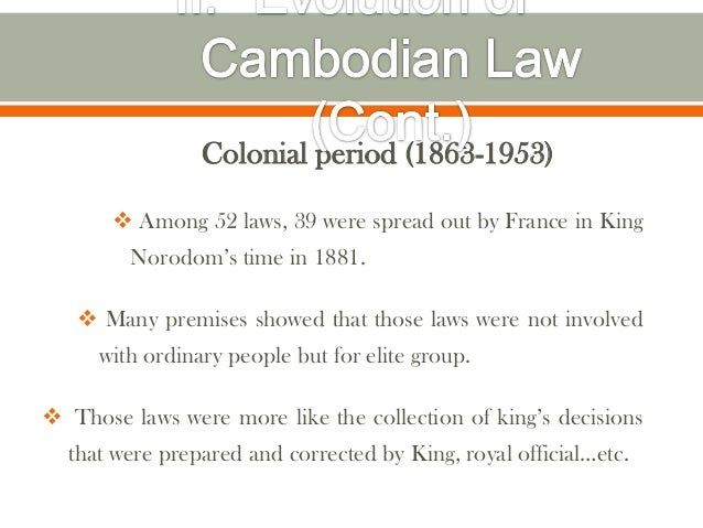 Colonial period (1863-1953)        Among 52 laws, 39 were spread out by France in King         Norodom's time in 1881.   ...