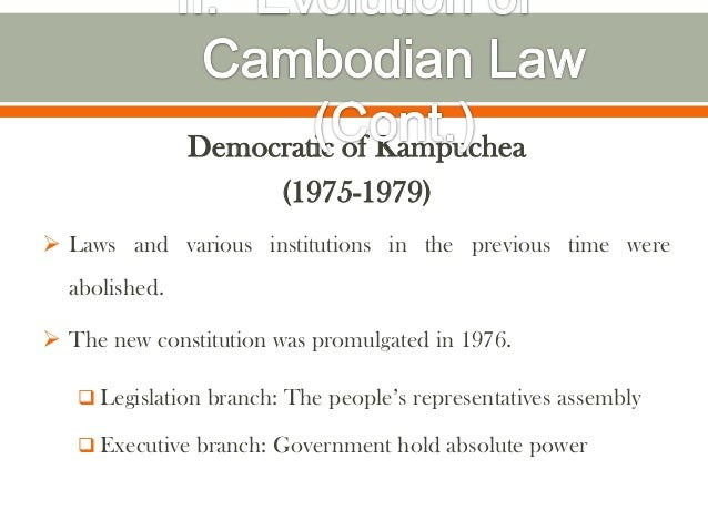 Democratic of Kampuchea                    (1975-1979) Laws and various institutions in the previous time were  abolished...
