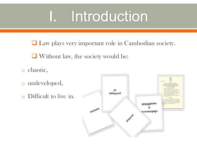  Law plays very important role in Cambodian society.     Without law, the society would be:o chaotic,o undeveloped,o Dif...