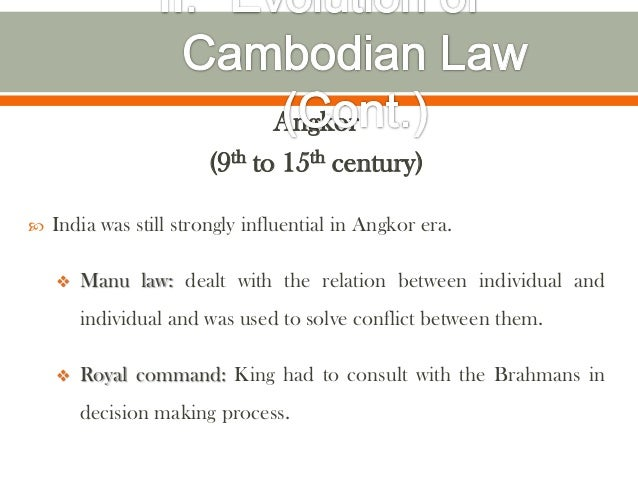 Angkor                        (9th to 15th century)   India was still strongly influential in Angkor era.       Manu law...