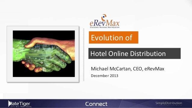 Evolution of Hotel Online Distribution Michael McCartan, CEO, eRevMax December 2013