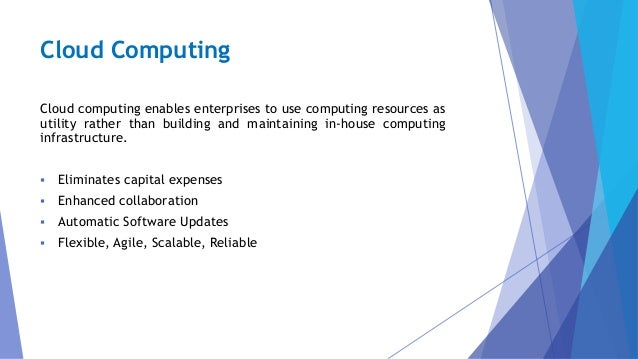 Cloud Computing Cloud computing enables enterprises to use computing resources as utility rather than building and maintai...