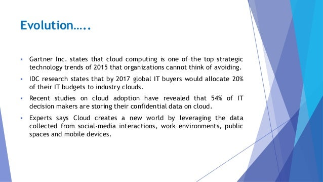 Evolution…..  Gartner Inc. states that cloud computing is one of the top strategic technology trends of 2015 that organiz...