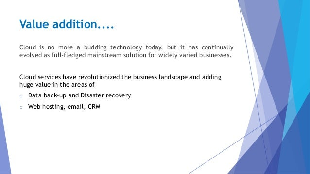 Value addition.... Cloud is no more a budding technology today, but it has continually evolved as full-fledged mainstream ...