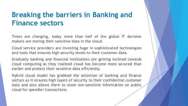 Breaking the barriers in Banking and Finance sectors Times are changing, today more than half of the global IT decision ma...