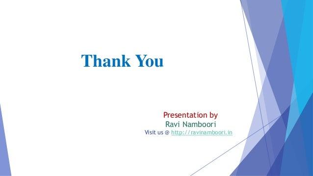 Thank You Presentation by Ravi Namboori Visit us @ http://ravinamboori.in