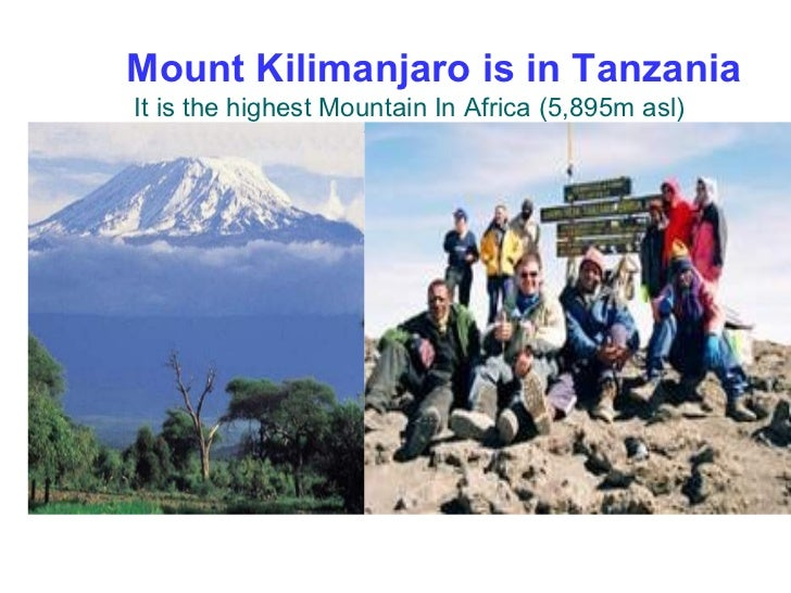 Mount Kilimanjaro is in Tanzania  It is the highest Mountain In Africa (5,895m asl)