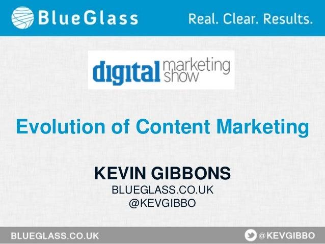 Evolution of Content Marketing KEVIN GIBBONS BLUEGLASS.CO.UK @KEVGIBBO