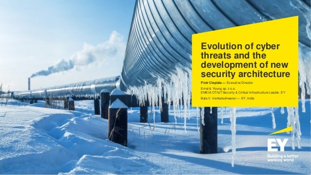 Evolution of cyber threats and the development of new security architecture Piotr Ciepiela — Executive Director Ernst & Yo...
