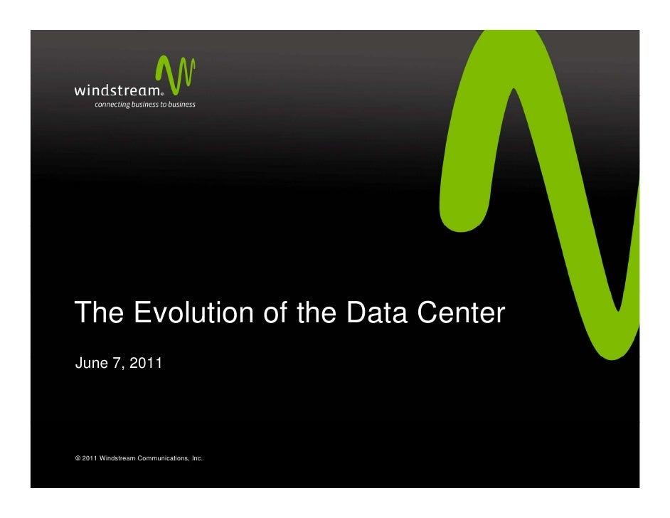 The Evolution of the Data CenterJune 7, 2011© 2011 Windstream Communications, Inc.