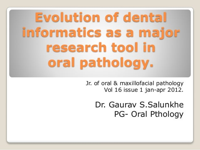 Evolution of dental informatics as a major research tool in oral pathology. Jr. of oral & maxillofacial pathology Vol 16 i...